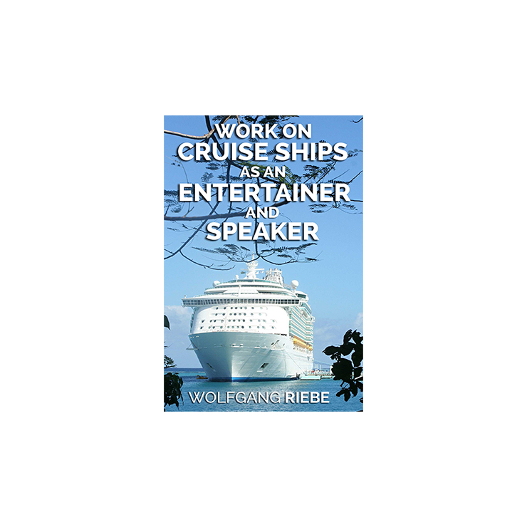 Working On Cruise Ships as an Entertainer & Speaker by Wolfgang Riebe eBook DOWNLOAD