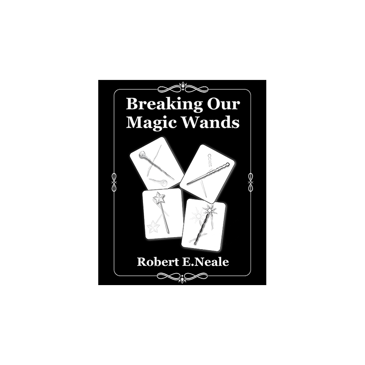 Breaking Our Magic Wands by Robert E. Ne