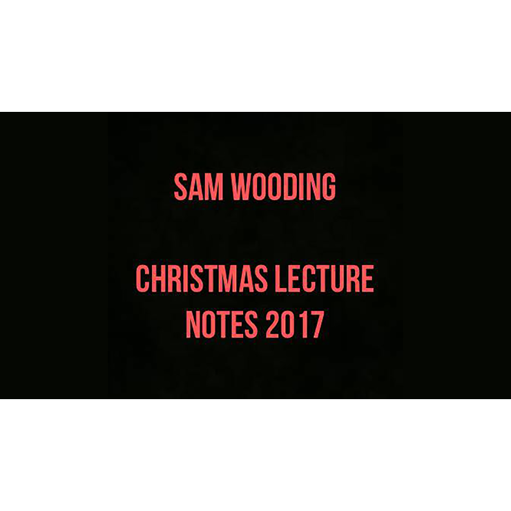 2017 Christmas Lecture Notes by Sam Wood