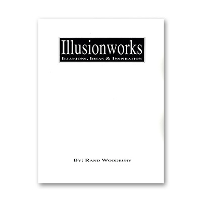 Illusion Works Volume 1 by Rand Woodbury